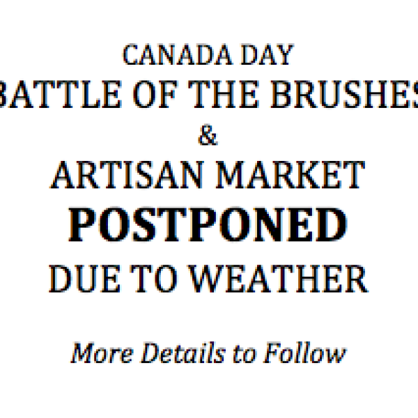 CANADA DAY BATTLE OF THE BRUSHES & ARTISAN MARKET POSTPONED